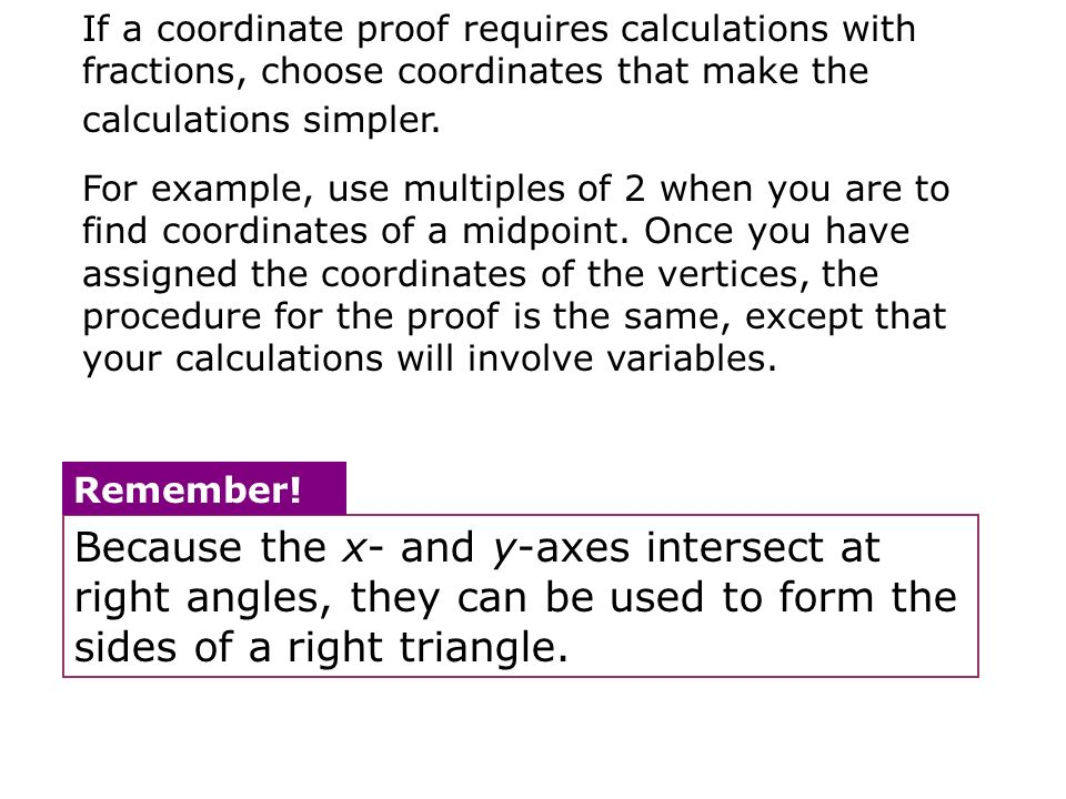If a coordinate proof requires calculations with fractions, choose coordinates that make the calculations simpler.