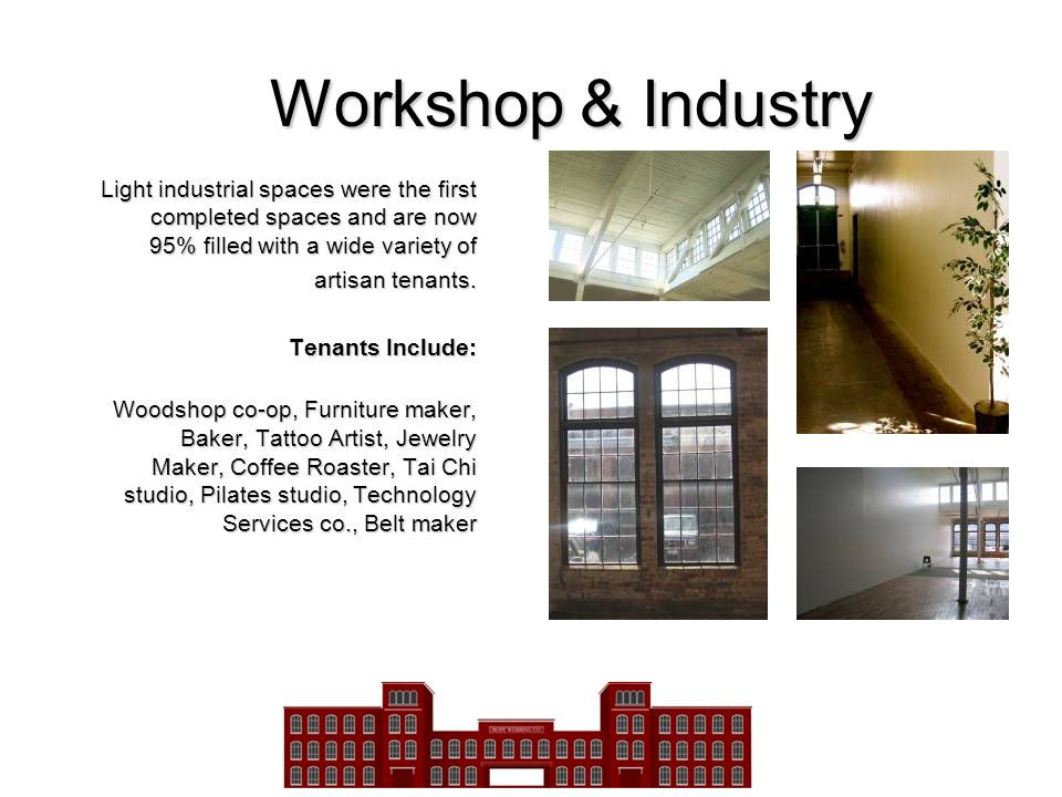 Workshop & Industry Light industrial spaces were the first completed spaces and are now 95% filled with a wide variety of.