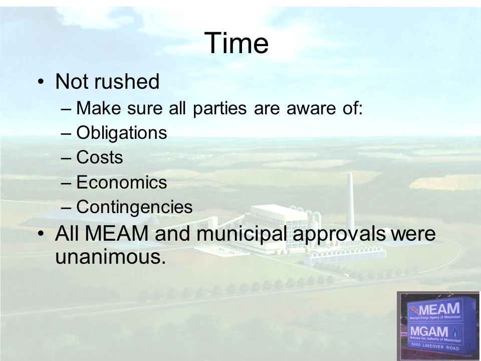 Time Not rushed All MEAM and municipal approvals were unanimous.