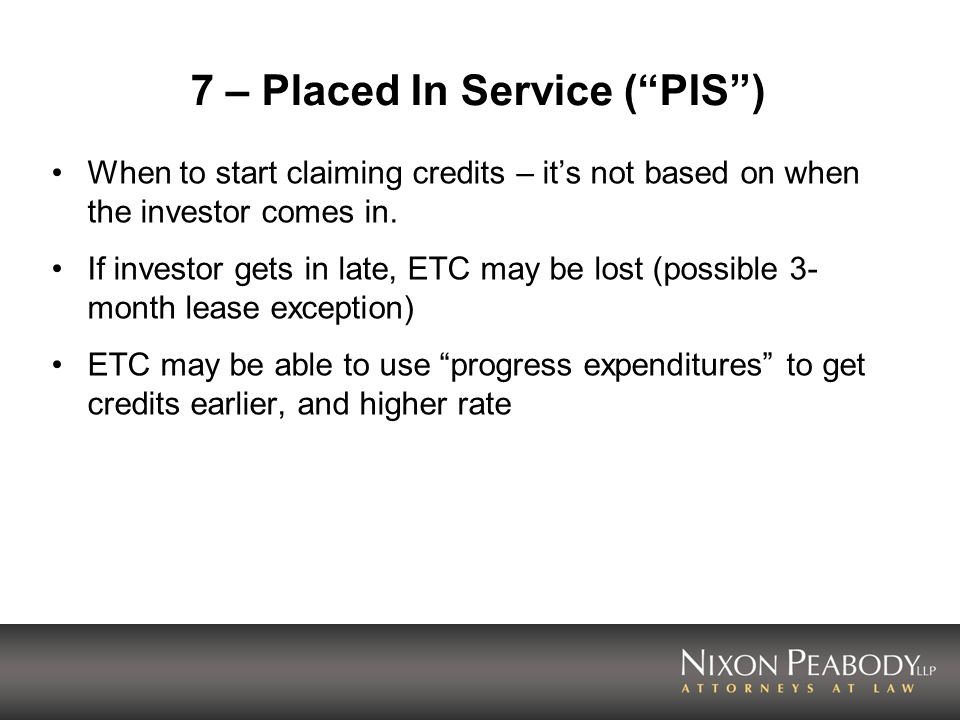 7 – Placed In Service ( PIS )