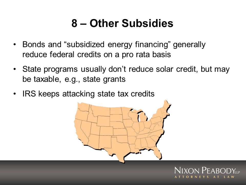 8 – Other Subsidies Bonds and subsidized energy financing generally reduce federal credits on a pro rata basis.