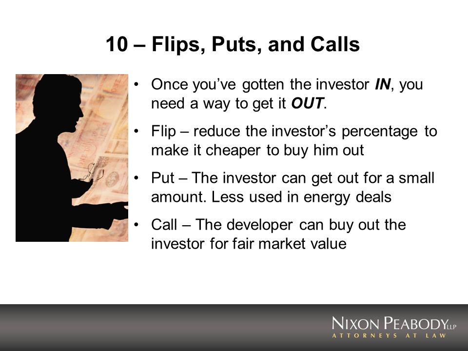10 – Flips, Puts, and Calls Once you've gotten the investor IN, you need a way to get it OUT.