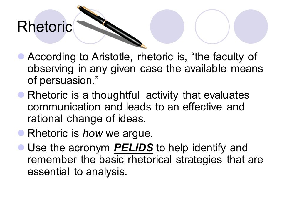 Rhetoric According to Aristotle, rhetoric is, the faculty of observing in any given case the available means of persuasion.