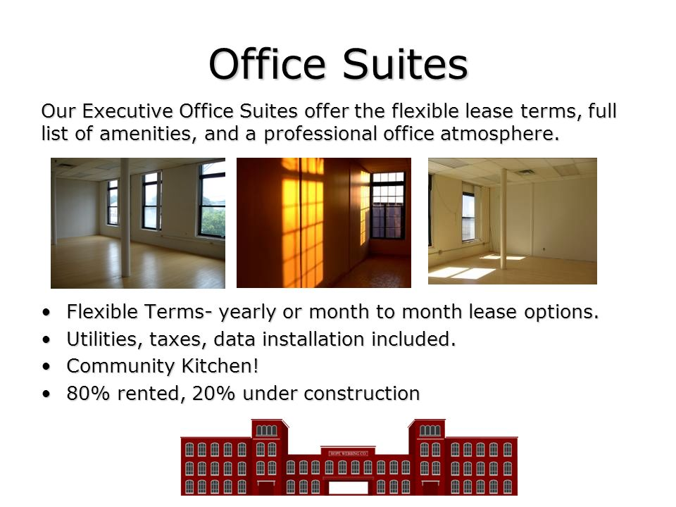 Office Suites Our Executive Office Suites offer the flexible lease terms, full list of amenities, and a professional office atmosphere.