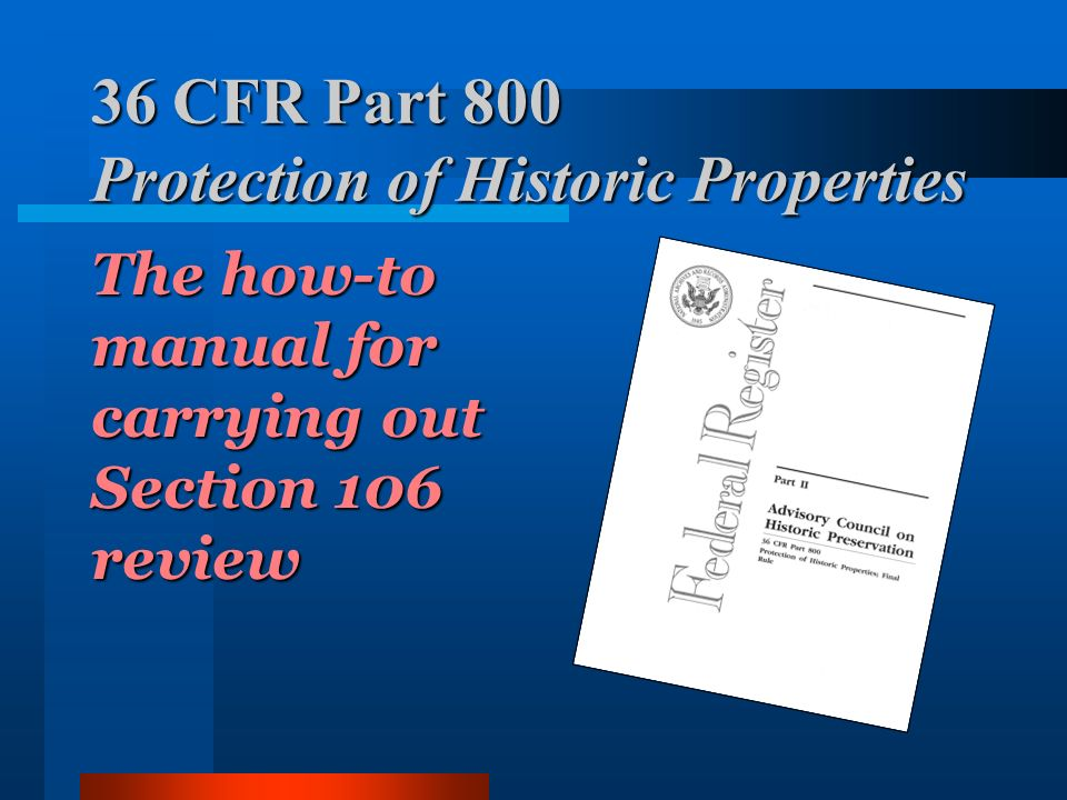 36 CFR Part 800 Protection of Historic Properties