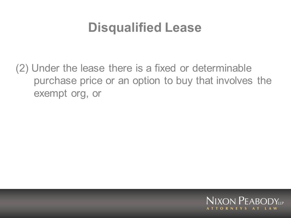 Disqualified Lease (2) Under the lease there is a fixed or determinable purchase price or an option to buy that involves the exempt org, or.