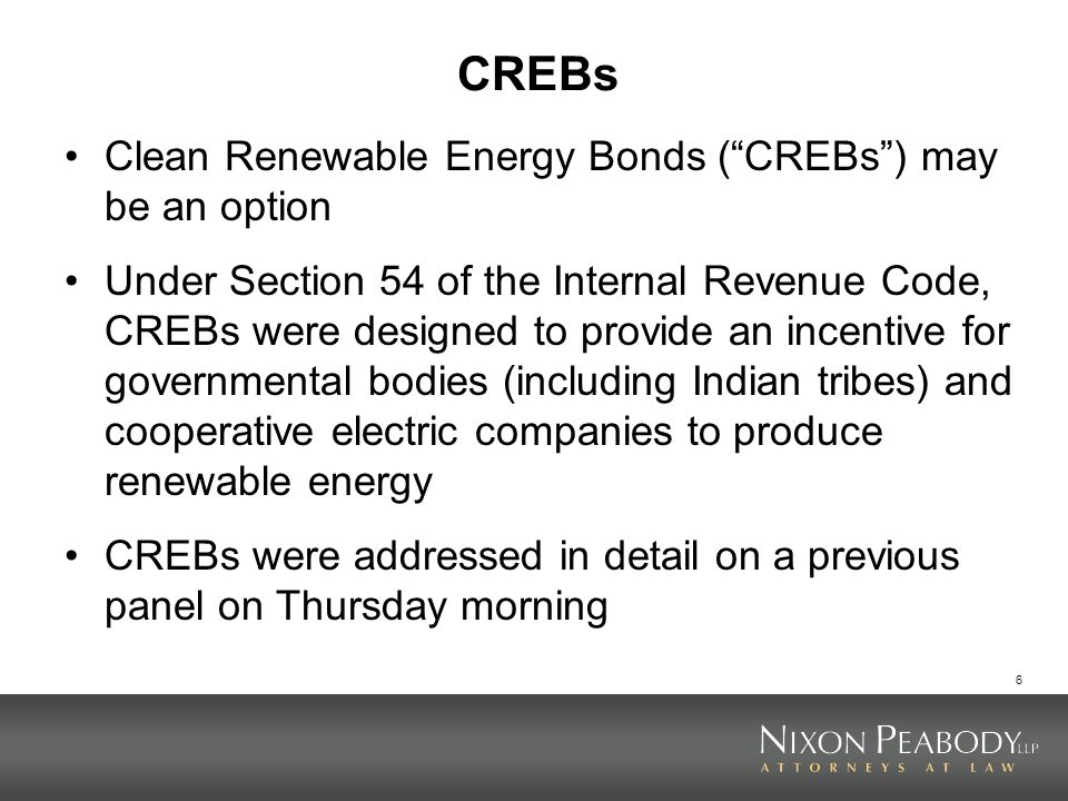 CREBs Clean Renewable Energy Bonds ( CREBs ) may be an option