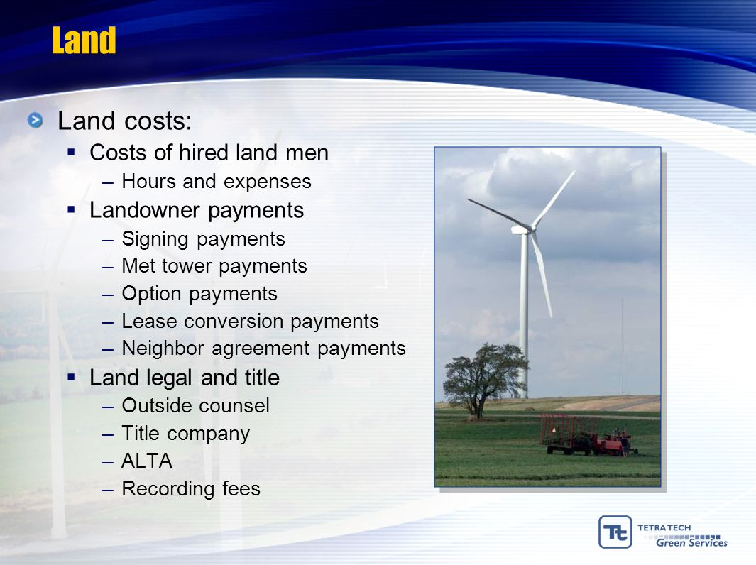 Land Land costs: Costs of hired land men Landowner payments
