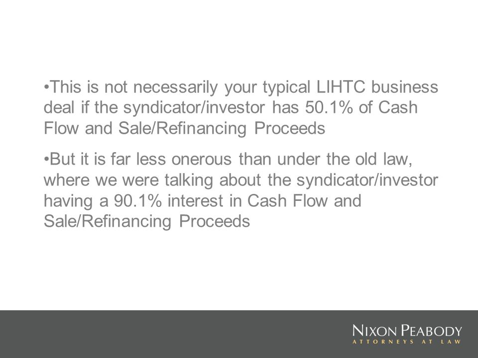 This is not necessarily your typical LIHTC business deal if the syndicator/investor has 50.1% of Cash Flow and Sale/Refinancing Proceeds