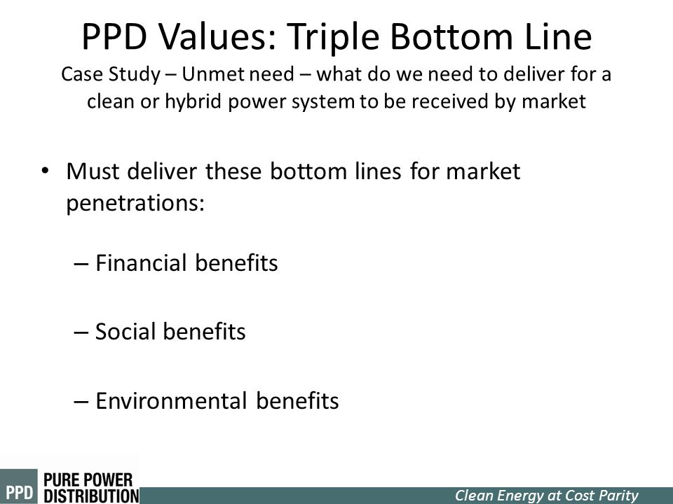 PPD Values: Triple Bottom Line Case Study – Unmet need – what do we need to deliver for a clean or hybrid power system to be received by market