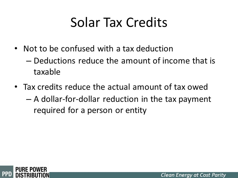 Solar Tax Credits Not to be confused with a tax deduction