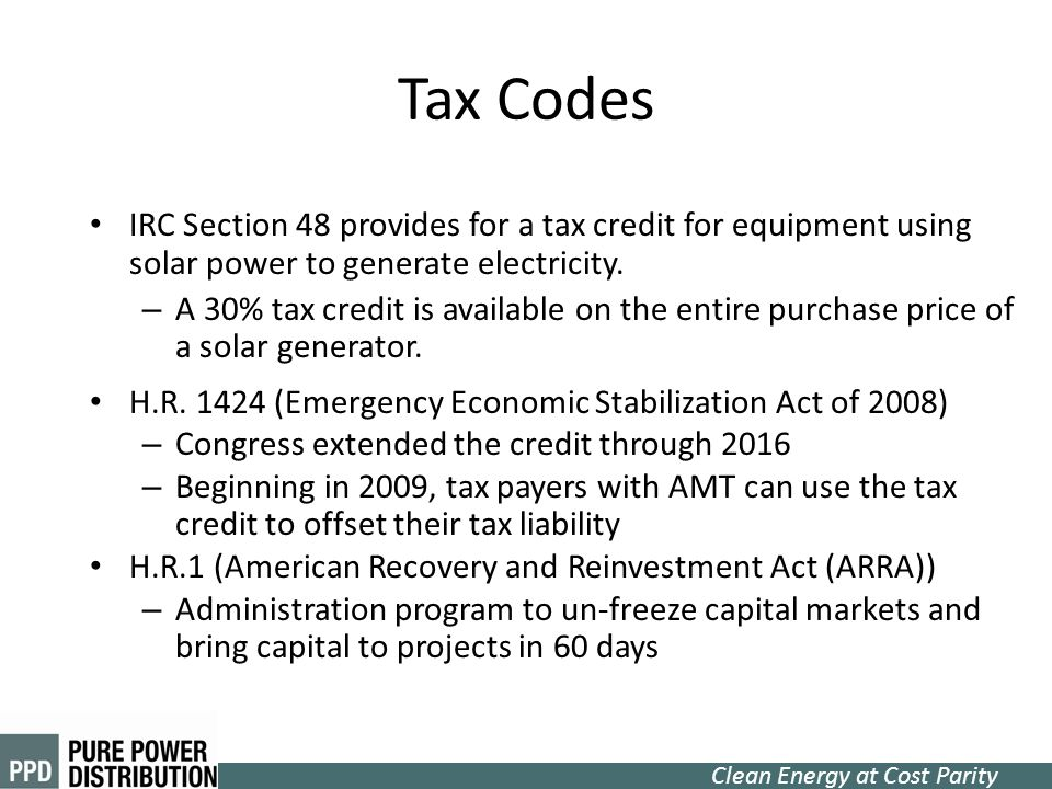 Tax Codes IRC Section 48 provides for a tax credit for equipment using solar power to generate electricity.