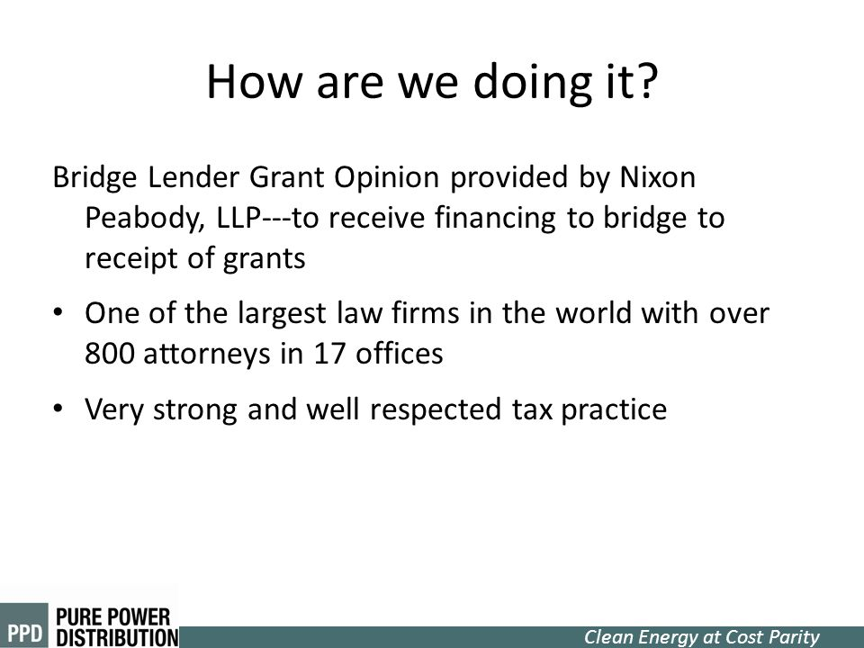 How are we doing it Bridge Lender Grant Opinion provided by Nixon Peabody, LLP---to receive financing to bridge to receipt of grants.