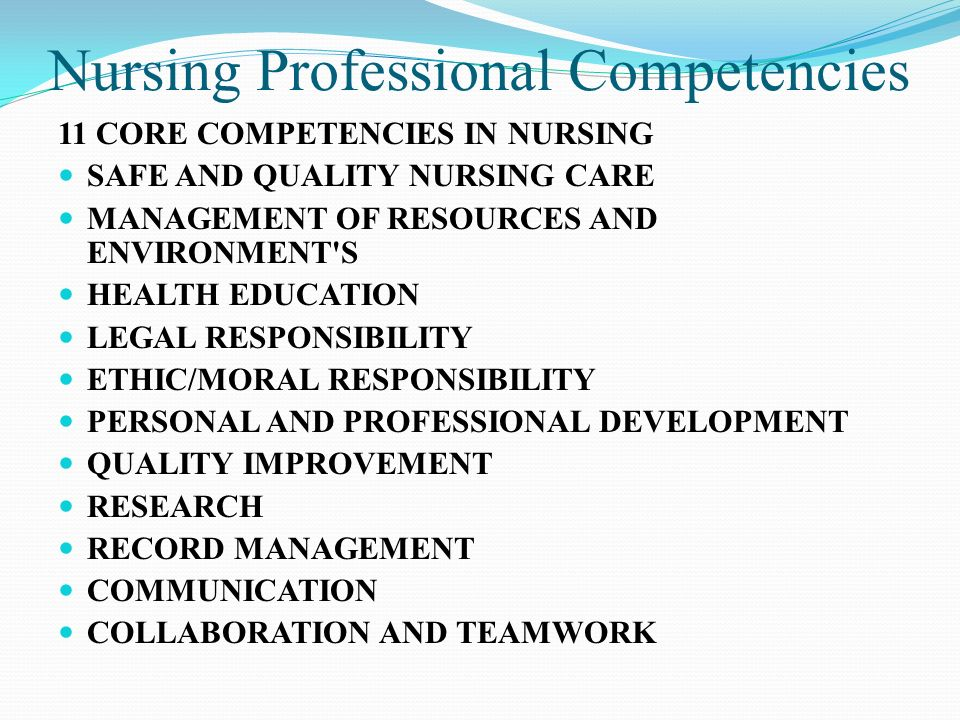 11 core competencies in nursing Standards for competence of new graduate nurse the board has persuaded core competencies of domain 1 included 11 competency standards related to nursing.
