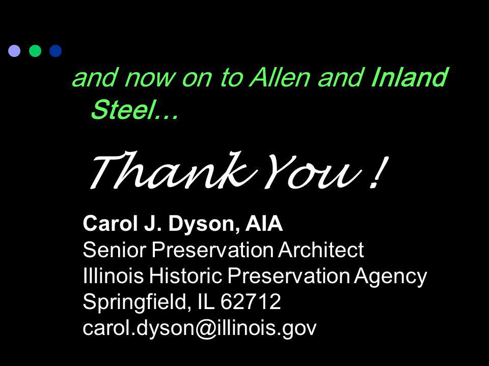 Thank You ! and now on to Allen and Inland Steel… Carol J. Dyson, AIA
