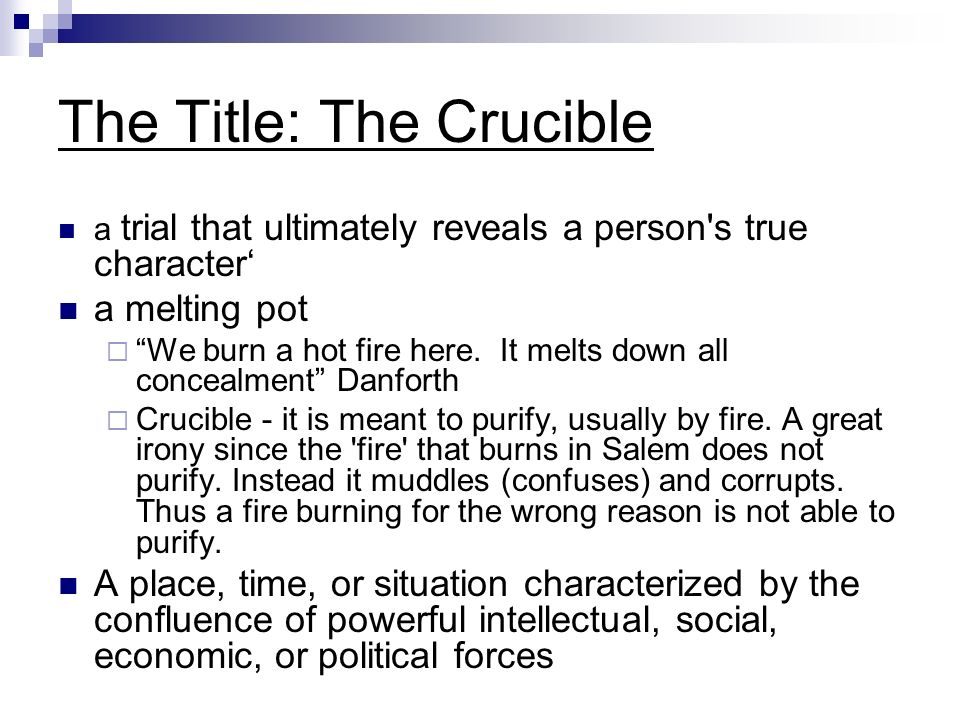 the real meaning of the crucible In his 1953 play the crucible, arthur miller brings this shameful period of  the  real reason why hollywood won't cast david schwimmer  kundera weaves  love triangles (or squares) in with philosophical ideas about the meaning of life,.