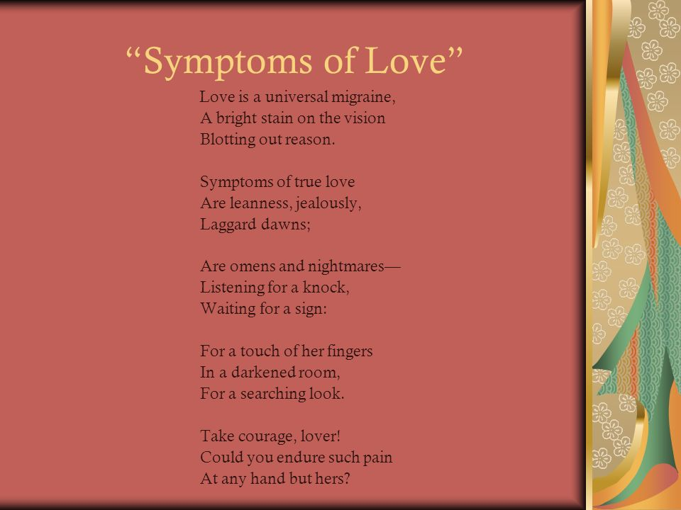 robert graves symptoms of love Symptoms of love by robert graves love is universal migraine a bright stain  on the vision blotting out reason symptoms of true love are.