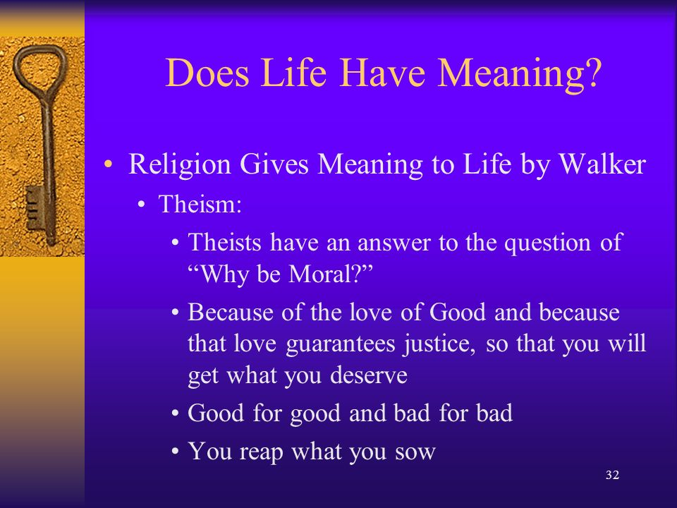 does life have meaning Meaning of life - this has been the ultimate question since the beginning we really do have a transcendent purpose, and really do have meaning for our lives.