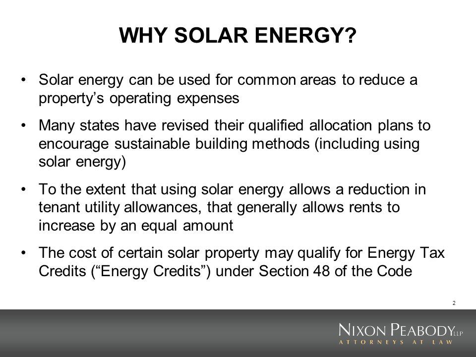 WHY SOLAR ENERGY Solar energy can be used for common areas to reduce a property's operating expenses.