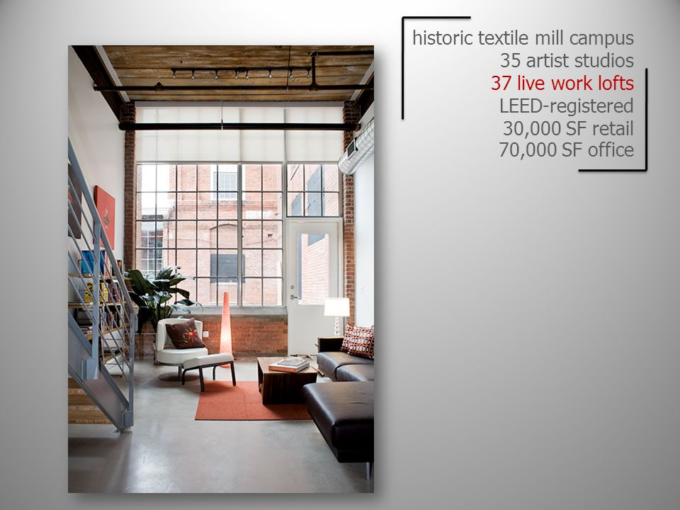 historic textile mill campus 35 artist studios 37 live work lofts LEED-registered 30,000 SF retail 70,000 SF office