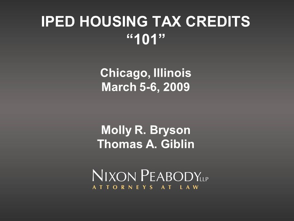 IPED HOUSING TAX CREDITS 101 Chicago, Illinois March 5-6, 2009 Molly R. Bryson Thomas A. Giblin