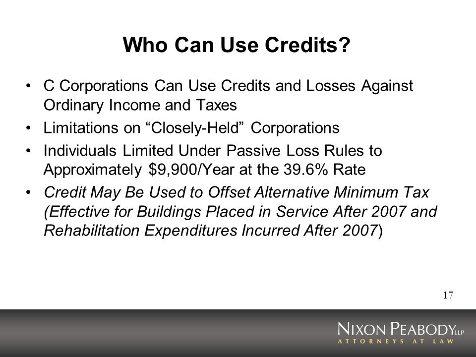 Who Can Use Credits C Corporations Can Use Credits and Losses Against Ordinary Income and Taxes. Limitations on Closely-Held Corporations.