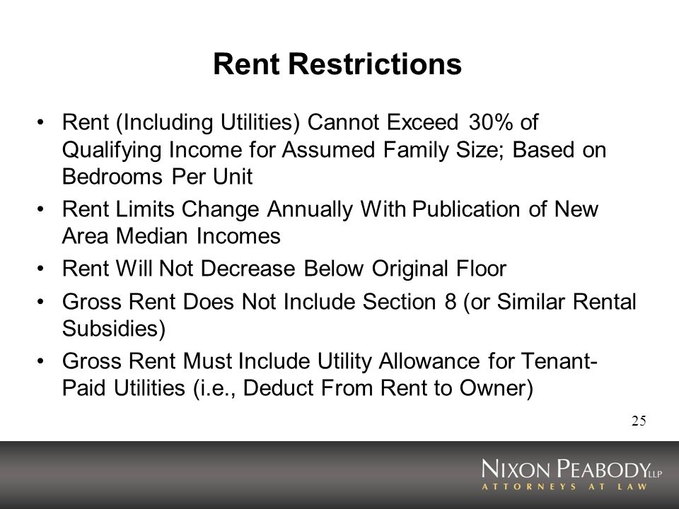 Rent Restrictions Rent (Including Utilities) Cannot Exceed 30% of Qualifying Income for Assumed Family Size; Based on Bedrooms Per Unit.