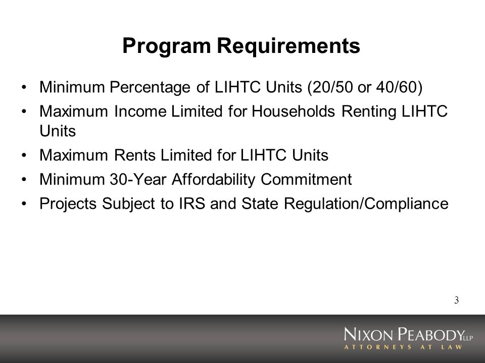 Program Requirements Minimum Percentage of LIHTC Units (20/50 or 40/60) Maximum Income Limited for Households Renting LIHTC Units.