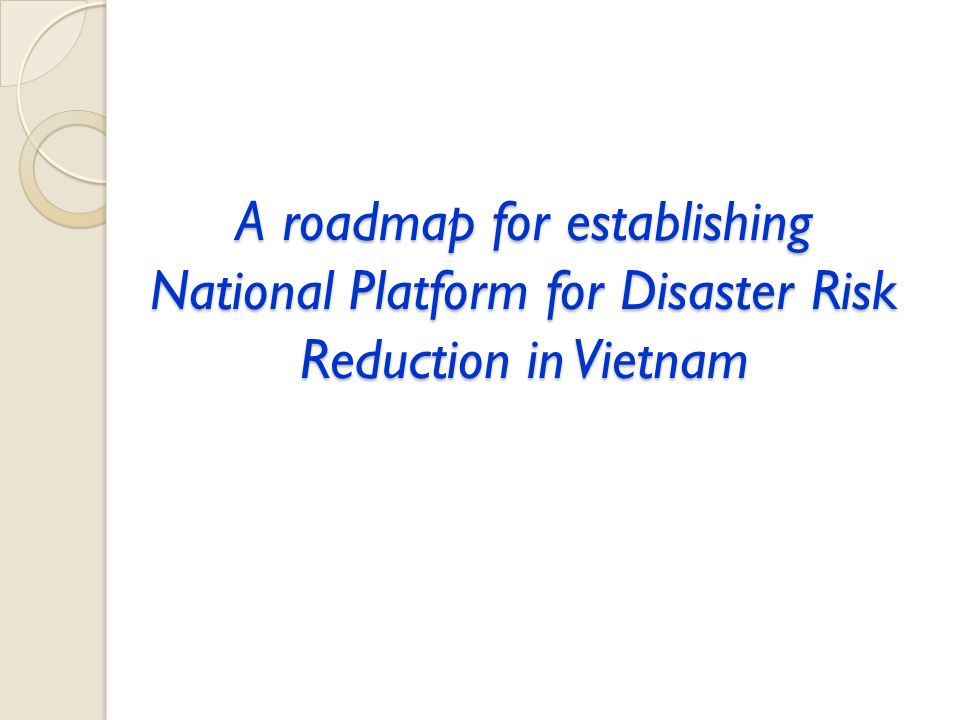 A roadmap for establishing National Platform for Disaster Risk Reduction in Vietnam
