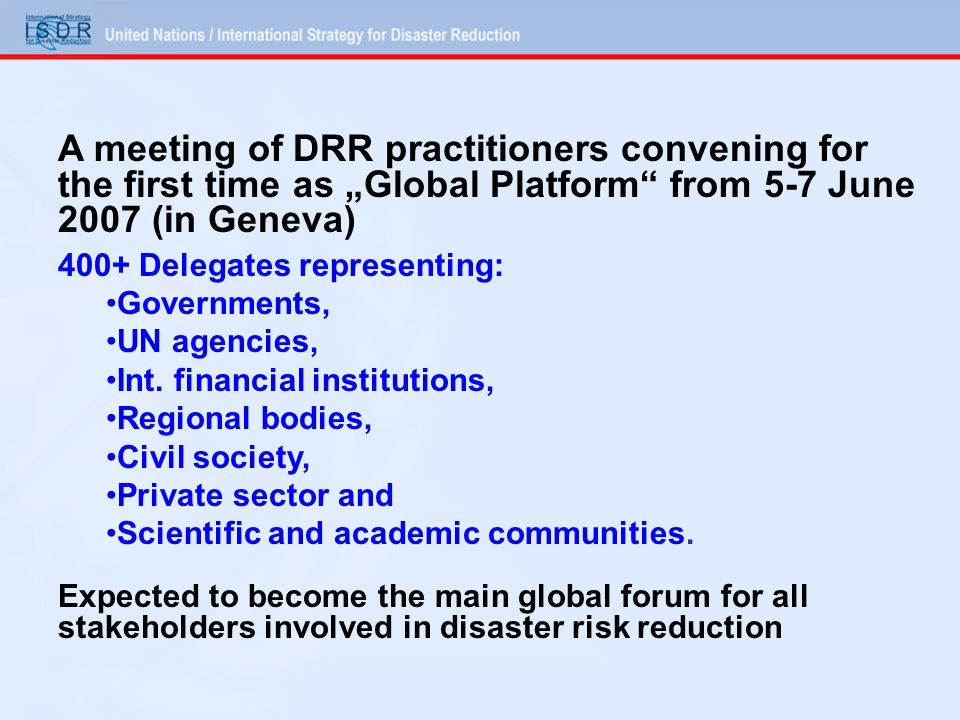 """A meeting of DRR practitioners convening for the first time as """"Global Platform from 5-7 June 2007 (in Geneva)"""