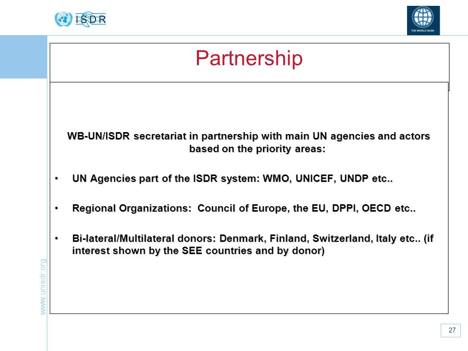 Partnership WB-UN/ISDR secretariat in partnership with main UN agencies and actors based on the priority areas: