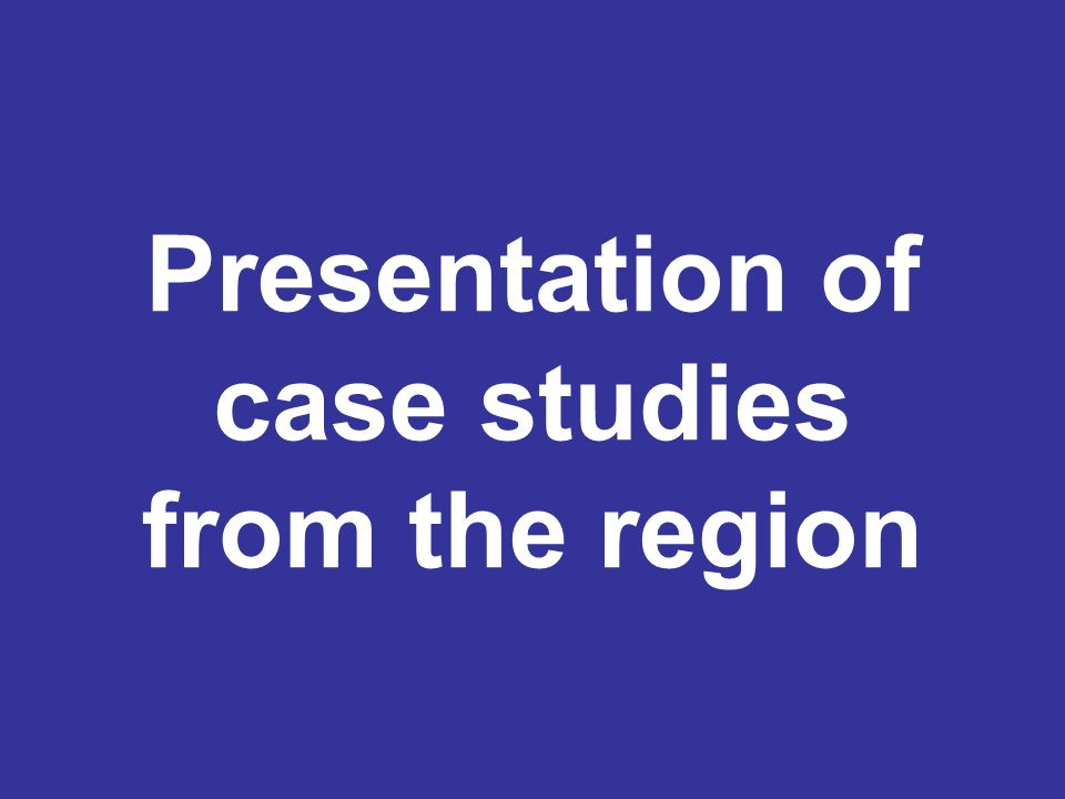 Presentation of case studies from the region