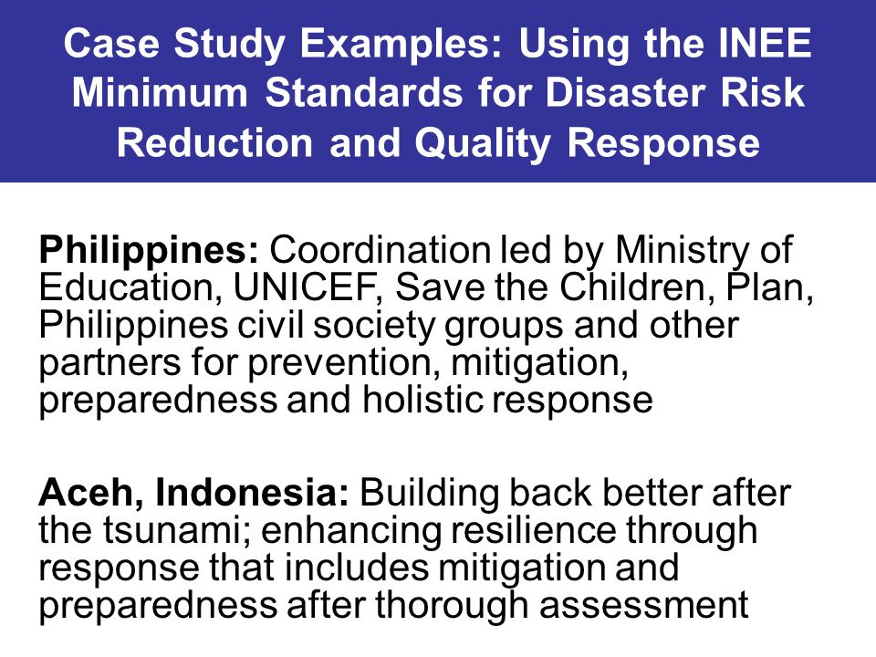Case Study Examples: Using the INEE Minimum Standards for Disaster Risk Reduction and Quality Response