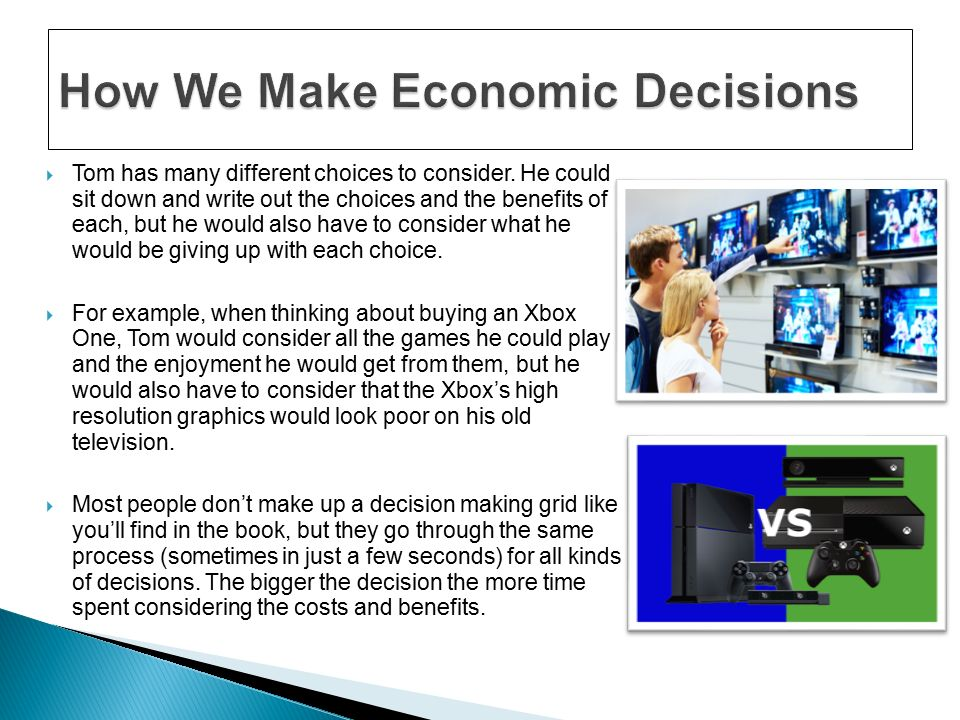 how people make economic decisions Economic decision making is the process of making business decisions involving money the purpose of making these decisions is generally to come up with strategies that help to either make the company more valuable or to increase the owner's revenue.