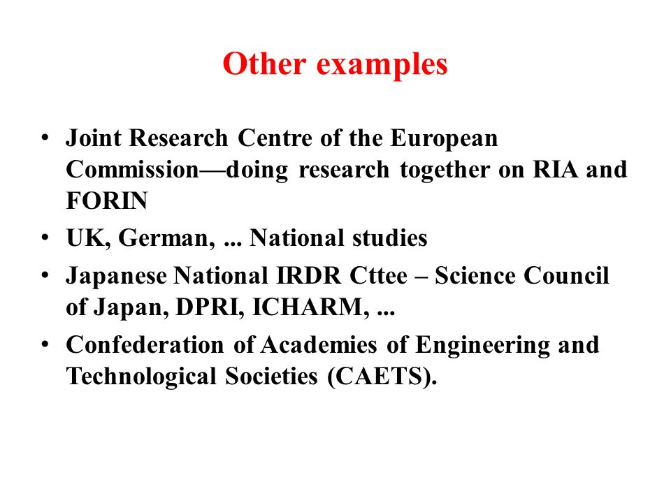 Other examples Joint Research Centre of the European Commission—doing research together on RIA and FORIN.