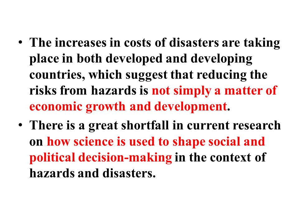The increases in costs of disasters are taking place in both developed and developing countries, which suggest that reducing the risks from hazards is not simply a matter of economic growth and development.