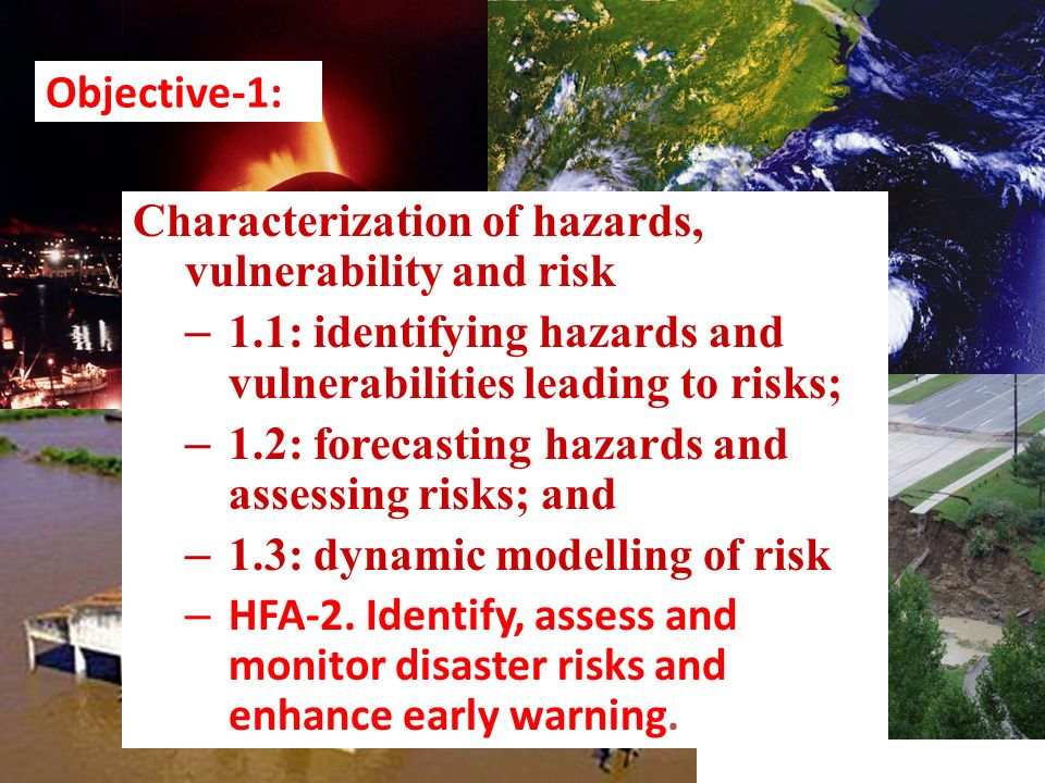 Objective-1: Characterization of hazards, vulnerability and risk. 1.1: identifying hazards and vulnerabilities leading to risks;