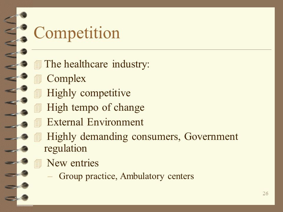 Competition The healthcare industry: Complex Highly competitive