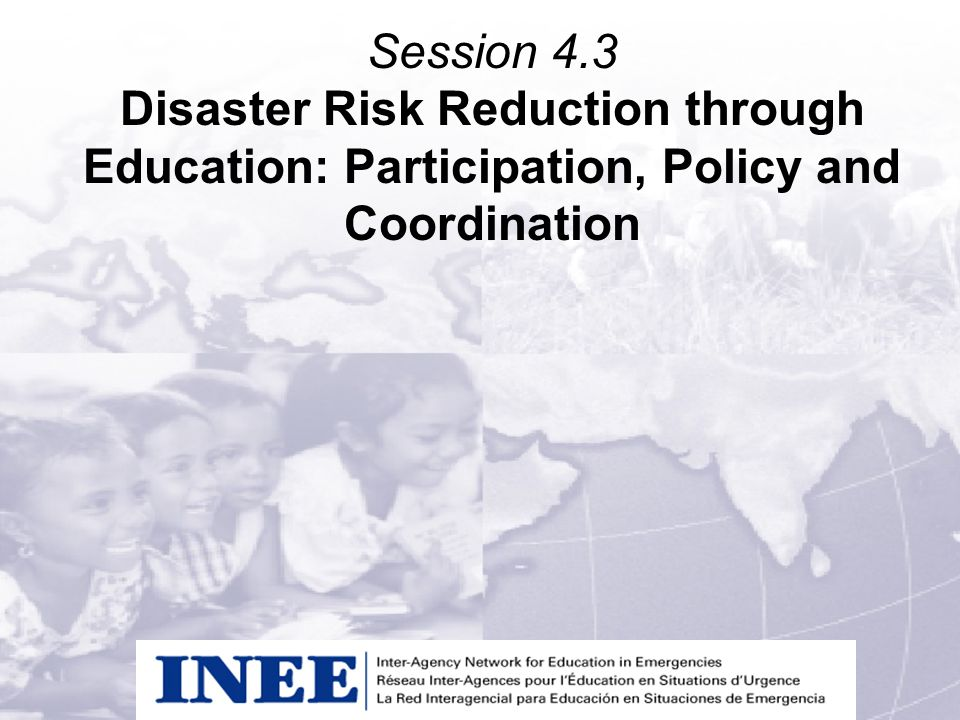 Session 4.3 Disaster Risk Reduction through Education: Participation, Policy and Coordination