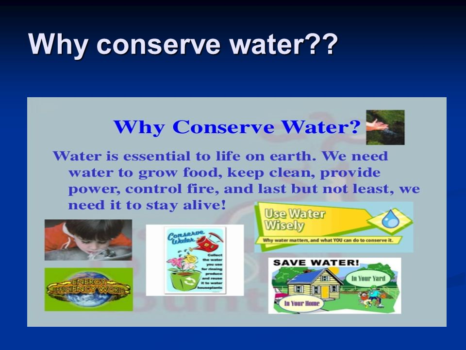 why conserve In our previous articles about water conservation and the limited supplies of fresh  water we have, it was clear that water is one of our most.