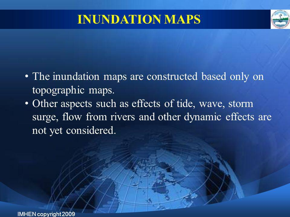 INUNDATION MAPS The inundation maps are constructed based only on topographic maps.