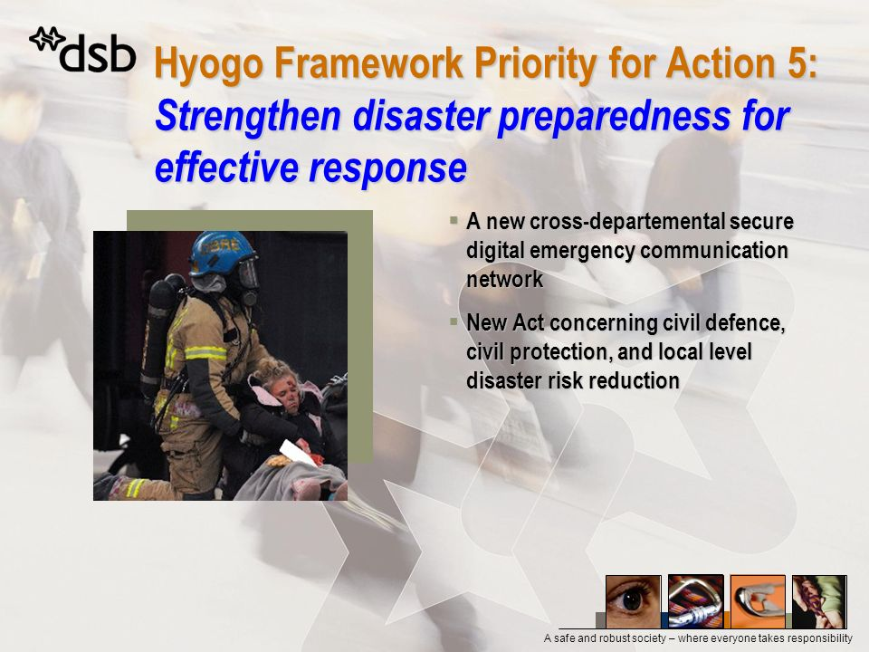 27. mars 2017 Hyogo Framework Priority for Action 5: Strengthen disaster preparedness for effective response.