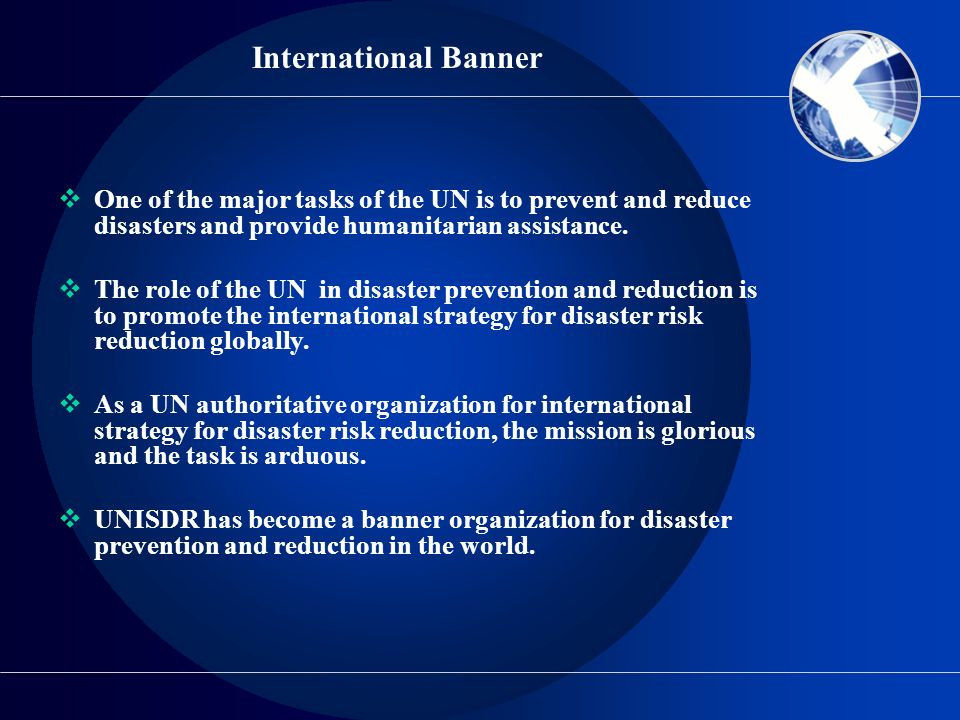 International Banner One of the major tasks of the UN is to prevent and reduce disasters and provide humanitarian assistance.