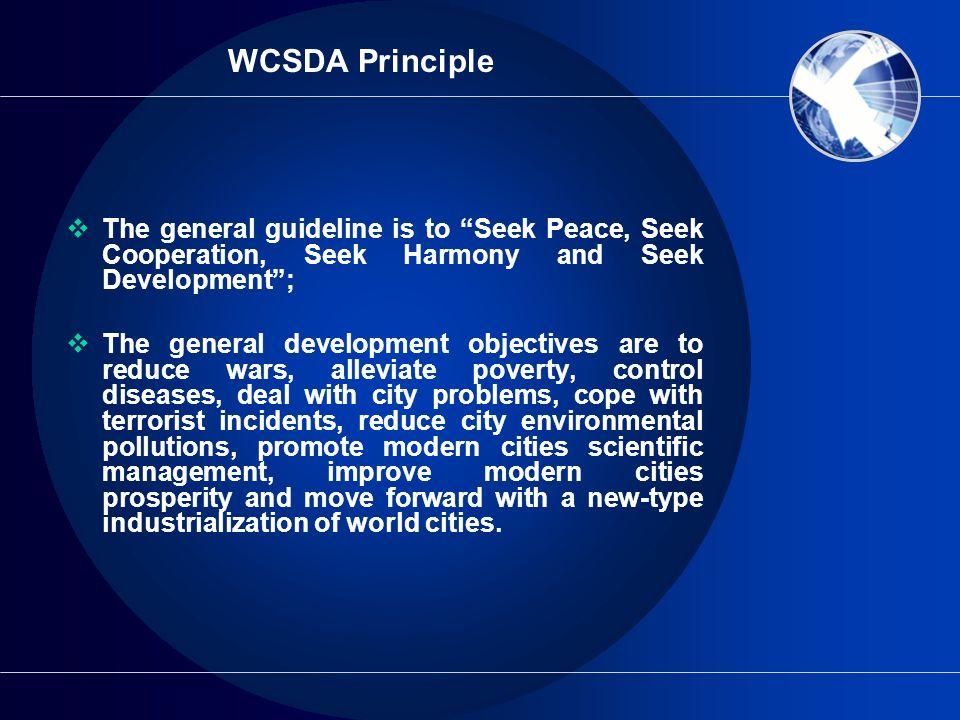 WCSDA Principle The general guideline is to Seek Peace, Seek Cooperation, Seek Harmony and Seek Development ;