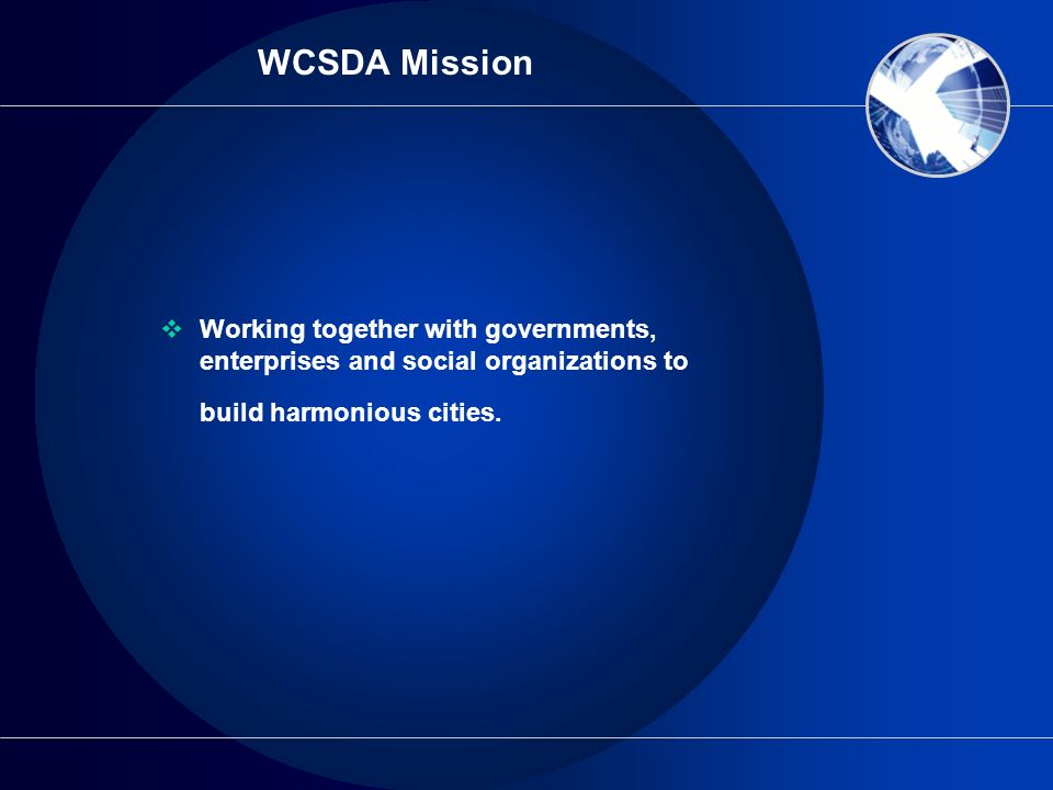 WCSDA Mission Working together with governments, enterprises and social organizations to build harmonious cities.