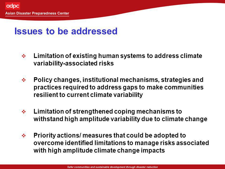 Issues to be addressed Limitation of existing human systems to address climate variability-associated risks.