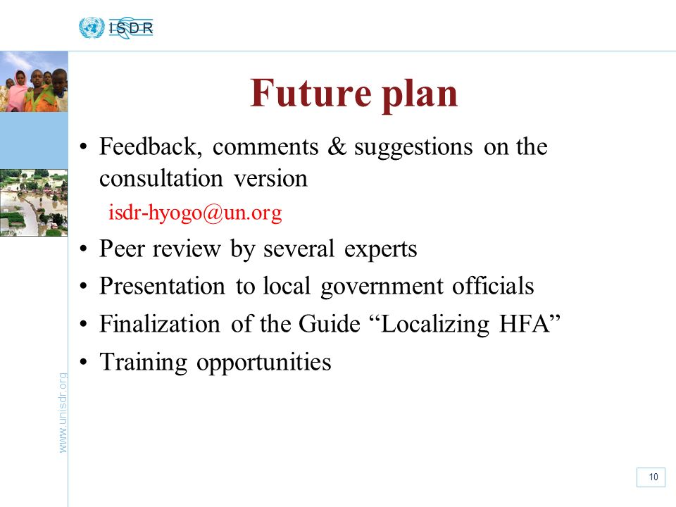 Future plan Feedback, comments & suggestions on the consultation version. isdr-hyogo@un.org. Peer review by several experts.