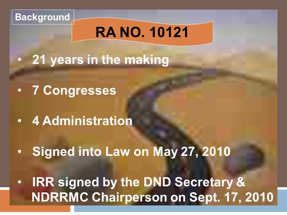 RA NO. 10121 21 years in the making 7 Congresses 4 Administration