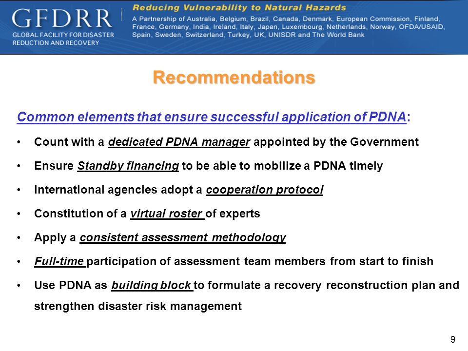 Recommendations Common elements that ensure successful application of PDNA: Count with a dedicated PDNA manager appointed by the Government.