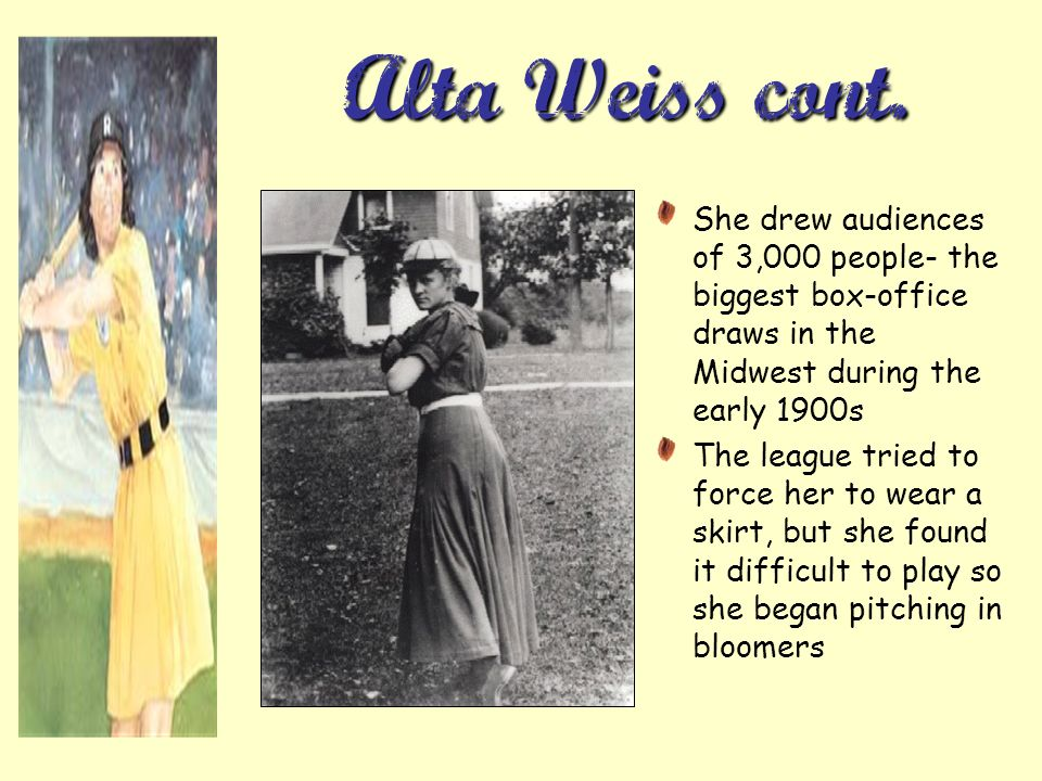 Alta Weiss cont. She drew audiences of 3,000 people- the biggest box-office draws in the Midwest during the early 1900s.